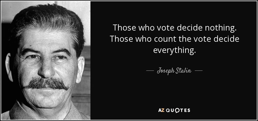 Those Who Vote Decide Nothing While Those Who Count the Vote Decide Everything